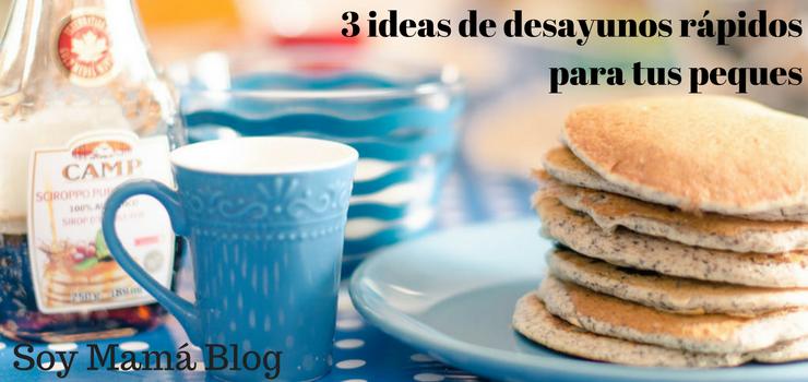 3 ideas de desayunos rapidos para tus peques
